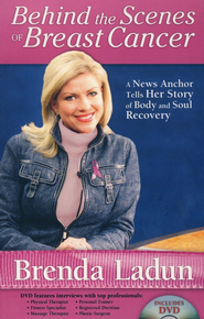 Behind the Scenes of Breast Cancer: A News Anchor Tells Her Story of Body and Soul Recovery--Book and DVD  -              By: Brenda Ladun