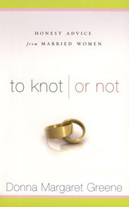 To Knot or Not: Honest Advice from Married Women  -     By: Donna Margaret Greene