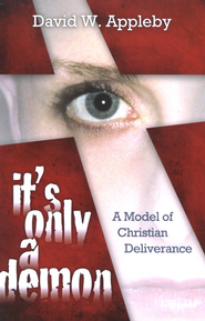 It's Only a Demon-A Model of Christian Deliverance  -     By: David W. Appleby