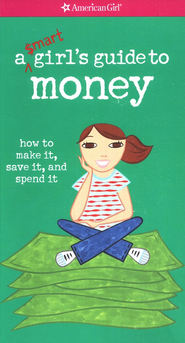 A Smart Girl's Guide to Money: How to Make It, Save It, and Spend It  -     By: Nancy Holyoke