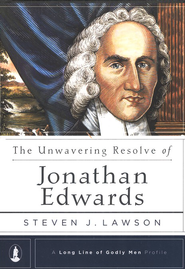 The Unwavering Resolve of Jonathan Edwards  -     By: Steven J. Lawson