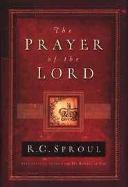 The Prayer of Our Lord   -              By: R.C. Sproul
