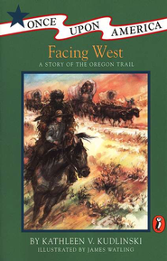 Facing West: A Story of the Oregon Trail   -     By: Kathleen Kudlinski     Illustrated By: James Watling