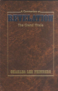 The Grand Finale: A Commentary on Revelation  -     By: Charles L. Feinberg