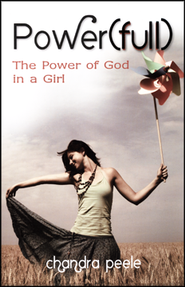 Power[Full]: The Power of God in a Girl  -     By: Chandra Peele