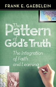 The Pattern of God's Truth: The Interpretation of Faith and Learning  -     By: Frank Gaebelein