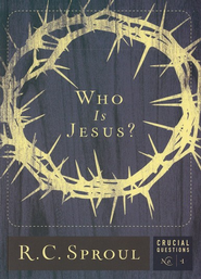 Who is Jesus?   -     By: R.C. Sproul