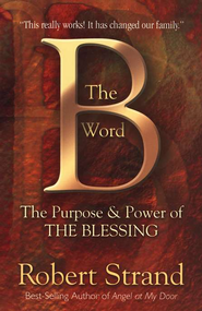 The B Word: The Purpose and Power of THE BLESSING  -     By: Robert Strand