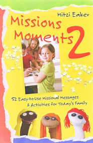 Missions Moments 2: 52 Easy to Use Missional Messages & Activities for Today's Family  -     By: Mitzi Eaker