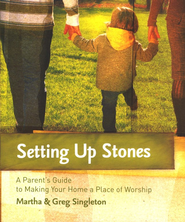 Setting Up Stones: A Parent's Guide to Making Your Home a Place of Worship  -     By: Martha Singleton, Greg Singleton