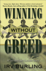 Winning Without Greed: A Servant-Led Success Story  -     By: Irv Burling