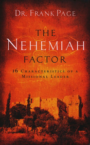 The Nehemiah Factor: 16 Characteristics of a Missional Leader  -     By: Frank Page