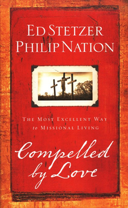 Compelled by Love: The Most Excellent Way to Missional Living  -     By: Ed Stetzer, Philip Nation