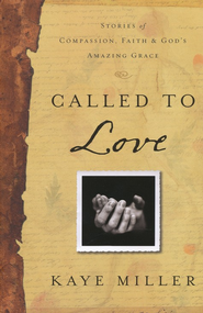 Called to Love: Stories of Compassion, Faith & God's Amazing Grace  -     By: Kaye Miller
