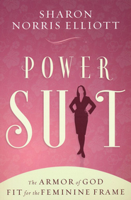 Power Suit: The Armor of God Fit for the Feminine Frame  -     By: Sharon Norris Elliott