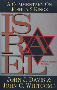 Israel from Conquest to Exile: A Commentary on Joshua-2 Kings  -     By: John J. Davis, John Whitcomb