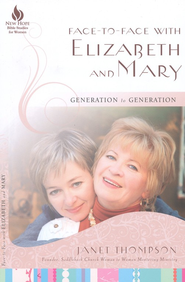 Face-to-Face with Elizabeth and Mary: Generation to Generation  -     By: Janet Thompson