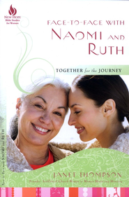 Face-to-Face with Naomi and Ruth: Together for the Journey  -              By: Janet Thompson