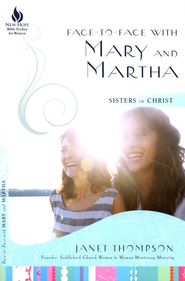 Face-to-Face with Mary and Martha: Sisters in Christ  -     By: Janet Thompson
