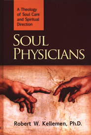 Soul Physicians: A Theology of Soul Care and Spiritual Direction  -     By: Robert W. Kellemen