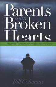 Parents With Broken Hearts: Helping Parents of Prodigals to Cope  -     By: William Coleman