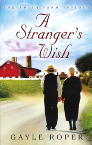 A Stranger's Wish, Amish Farm Trilogy Series #1 (rpkgd)   -              By: Gayle Roper