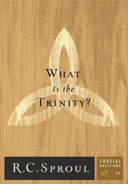 What Is the Trinity?  -              By: R.C. Sproul