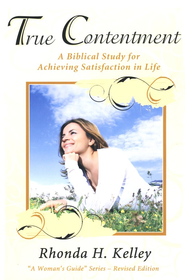 A Woman's Guide to True Contentment   -              By: Dr. Rhonda H. Kelley
