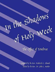 In the Shadows of Holy Week: The Office of Tenebrae  -     By: Rev. Frederick C. Elwood