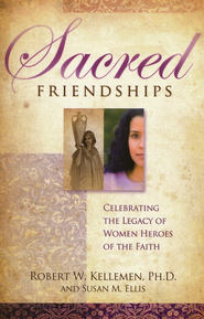 Sacred Friendships - Celebrating the Legacy of Women Heroes of the Faith  -     By: Robert W. Kellemen, Susan M. Ellis