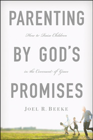 Parenting by God's Promises  -              By: Joel Beeke