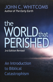 The World that Perished: An Introduction to Biblical Catastrophism - 3rd edition  -     By: John C. Whitcomb