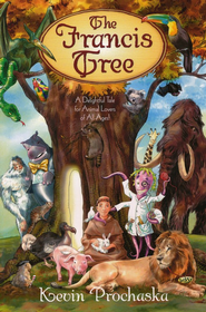 The Francis Tree: A Delightful Tale for Animal Lovers of All Ages  -     By: Kevin Prochaska
