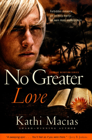 No Greater Love, Extreme Devotion Series #1   -              By: Kathi Macias