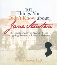 101 Things You Didn't Know About Jane Austen  -              By: Patricia Hannon