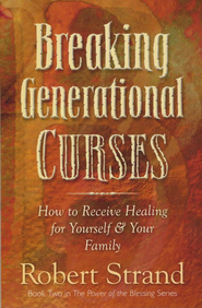 Breaking Generational Curses: How to Receive Healing for Yourself & Your Family  -     By: Robert Strand