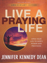 Live a Praying Life: Open Your Life to God's Power and  Provision  -     By: Jennifer Kennedy Dean