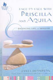 Face-to-Face with Priscilla and Aquila: Balancing Life and Ministry  -     By: Janet Thompson