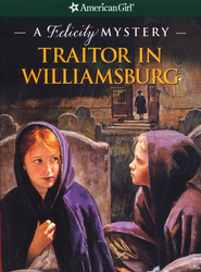 Traitor in Williamsburg: A Felicity Mystery   -     By: Elizabeth McDavid Jones