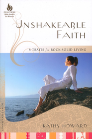 Unshakeable Faith: 8 Traits for Rock-Solid Living   -     By: Kathy Howard