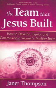The Team That Jesus Built: How to Develop, Equip, and Commission a Women's Ministry Team  -              By: Janet Thompson