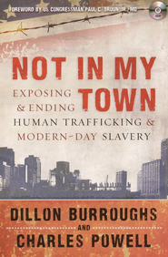 Not in My Town: Exposing and Ending Human Trafficking and Modern Day Slavery  -     By: Dillon Burroughs, Charles Powell