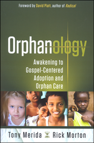 Orphanology: Awakening to Gospel-Centered Adoption and Orphan Care  -              By: Tony Merida, Rick Morton, David Platt