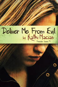 Deliver Me From Evil, Freedom Series #1  -     By: Kathi Macias