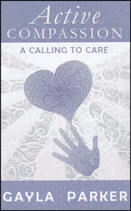 Active Compassion: A Calling to Care  -     By: Gayla Parker