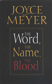 The Word, The Name, The Blood    -              By: Joyce Meyer