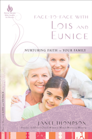 Face-to-Face with Lois and Eunice: Nurturing Faith in Your Family  -              By: Janet Thompson
