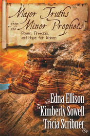 Major Truths from the Minor Prophets: Power, Freedom, and Hope for Women   -              By: Edna Ellison