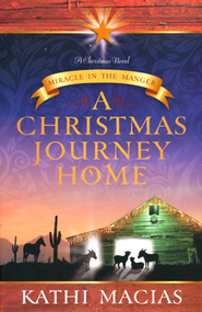 A Christmas Journey Home: Miracle in the Manger   -     By: Kathi Macias
