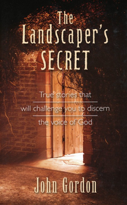 The Landscapers Secret: True stories that will challenge you to discern the voice of God  -     By: John Gordon